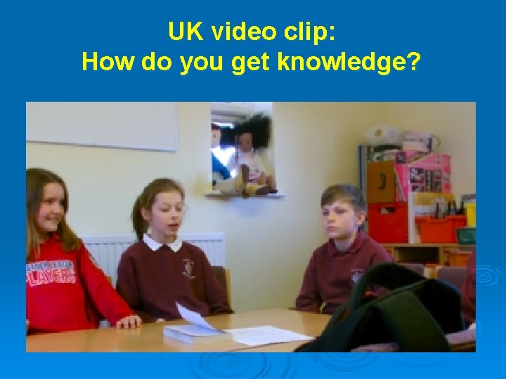 UK video clip: How do you get knowledge?