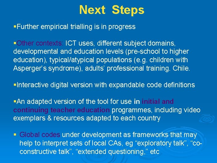 Next Steps §Further empirical trialling is in progress §Other contexts: ICT uses, different subject