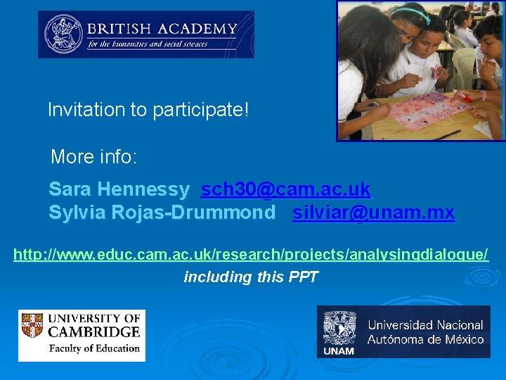 Invitation to participate! More info: Sara Hennessy sch 30@cam. ac. uk Sylvia Rojas-Drummond silviar@unam.