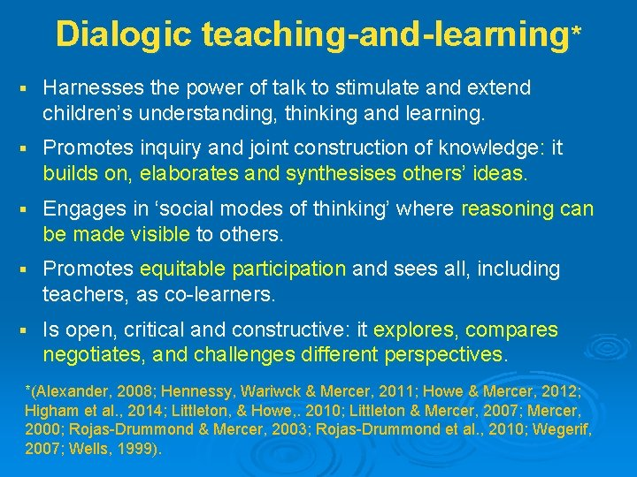 Dialogic teaching-and-learning* § Harnesses the power of talk to stimulate and extend children's understanding,