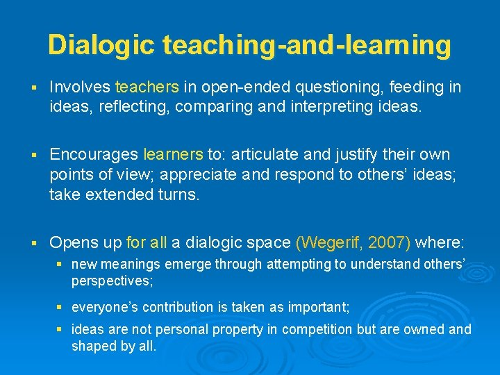 Dialogic teaching-and-learning § Involves teachers in open-ended questioning, feeding in ideas, reflecting, comparing and