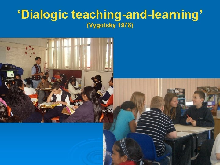 'Dialogic teaching-and-learning' (Vygotsky 1978)