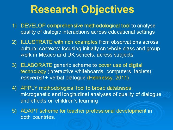 Research Objectives 1) DEVELOP comprehensive methodological tool to analyse quality of dialogic interactions across