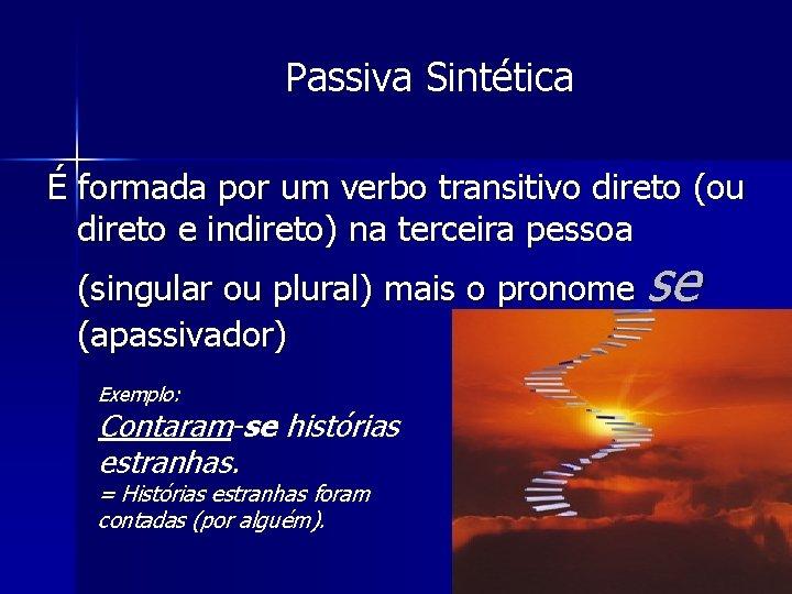 Passiva Sintética É formada por um verbo transitivo direto (ou direto e indireto) na