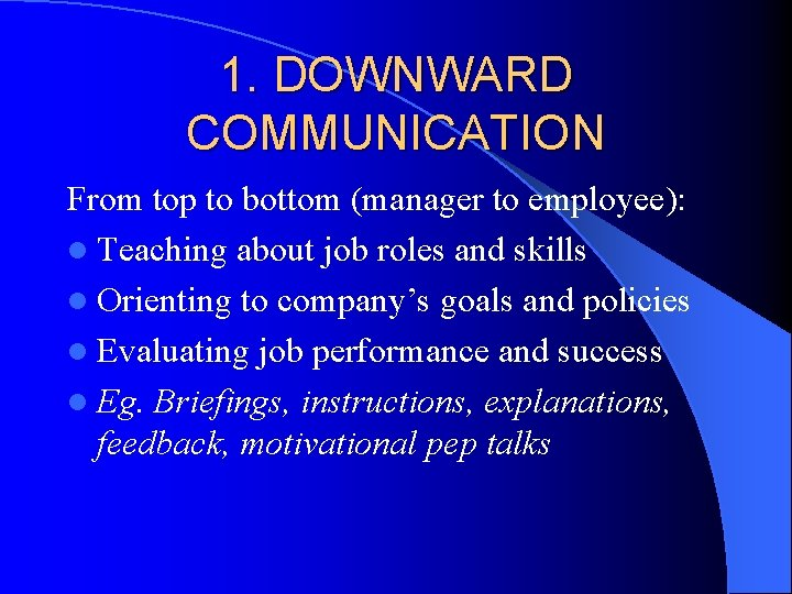 1. DOWNWARD COMMUNICATION From top to bottom (manager to employee): l Teaching about job