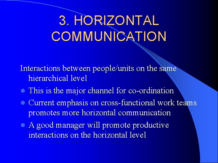 3. HORIZONTAL COMMUNICATION Interactions between people/units on the same hierarchical level l This is