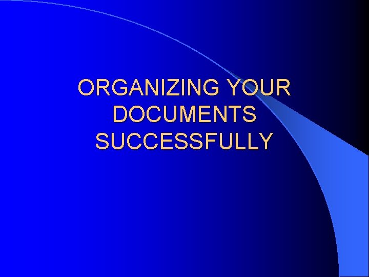 ORGANIZING YOUR DOCUMENTS SUCCESSFULLY