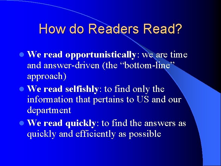 How do Readers Read? l We read opportunistically: we are time and answer-driven (the