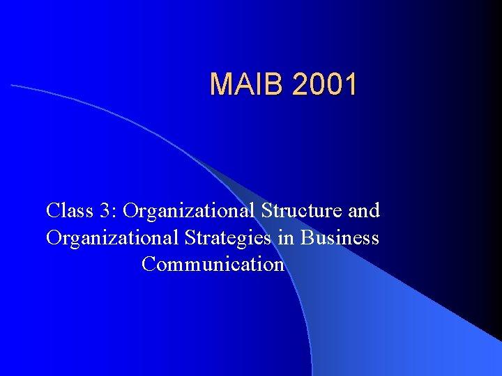 MAIB 2001 Class 3: Organizational Structure and Organizational Strategies in Business Communication