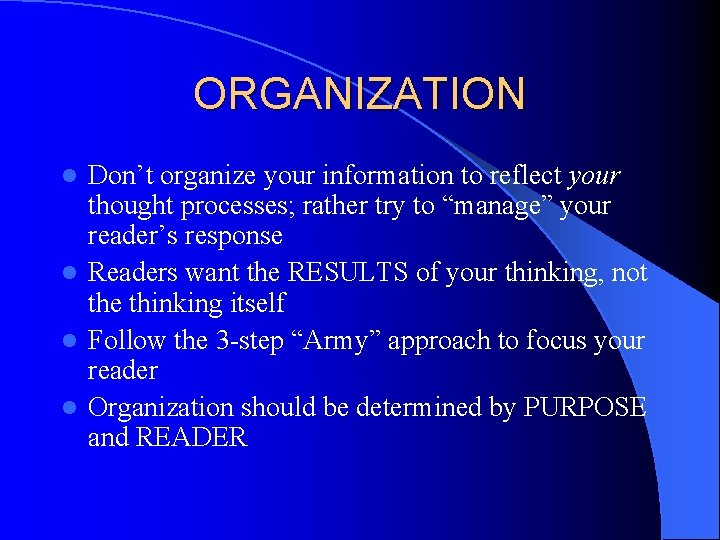 """ORGANIZATION Don't organize your information to reflect your thought processes; rather try to """"manage"""""""