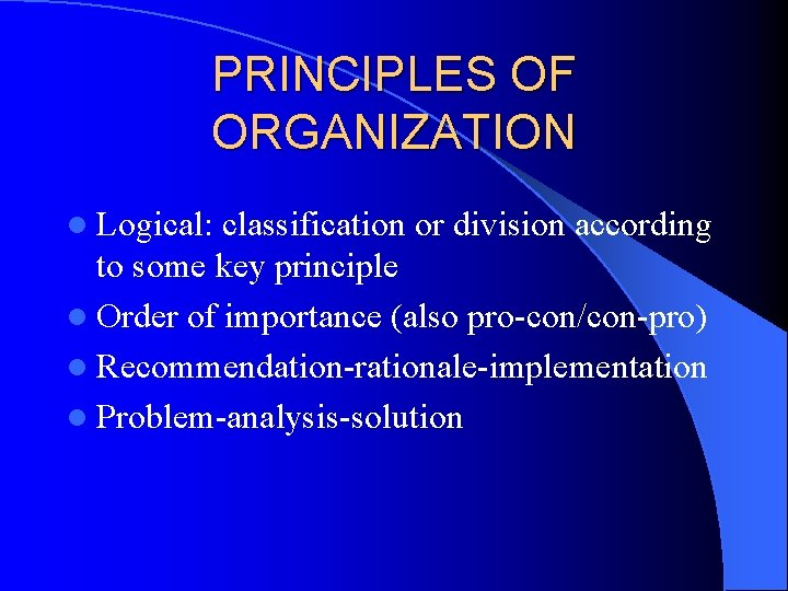 PRINCIPLES OF ORGANIZATION l Logical: classification or division according to some key principle l