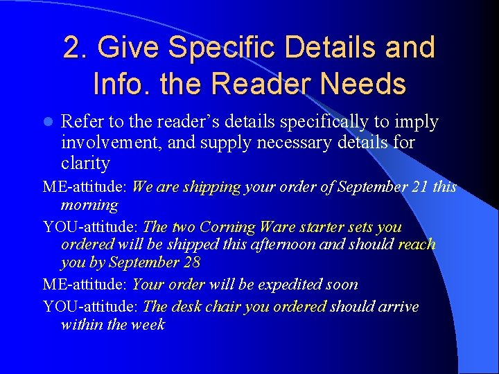 2. Give Specific Details and Info. the Reader Needs l Refer to the reader's