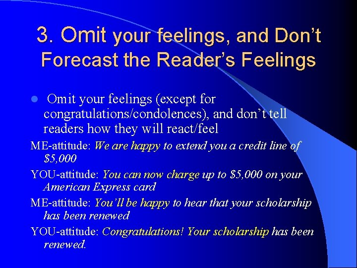 3. Omit your feelings, and Don't Forecast the Reader's Feelings l Omit your feelings