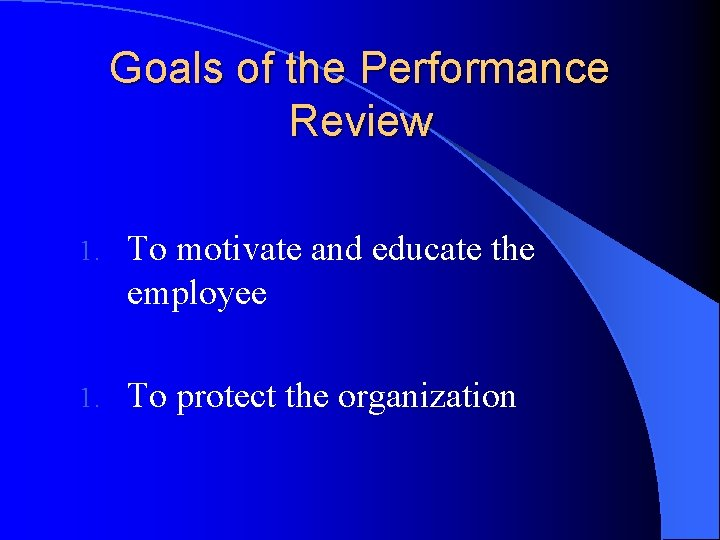 Goals of the Performance Review 1. To motivate and educate the employee 1. To