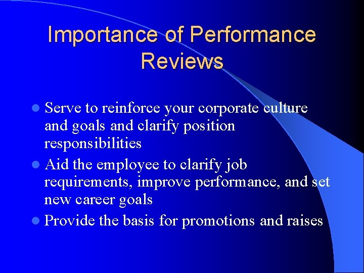 Importance of Performance Reviews l Serve to reinforce your corporate culture and goals and