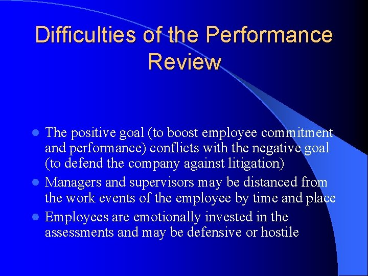Difficulties of the Performance Review The positive goal (to boost employee commitment and performance)