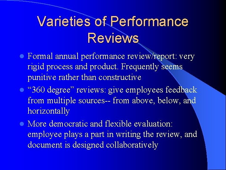 Varieties of Performance Reviews Formal annual performance review/report: very rigid process and product. Frequently