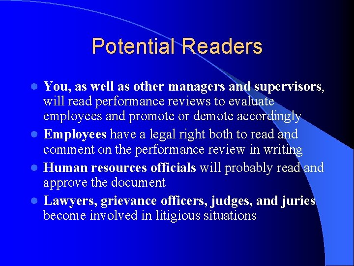 Potential Readers You, as well as other managers and supervisors, will read performance reviews