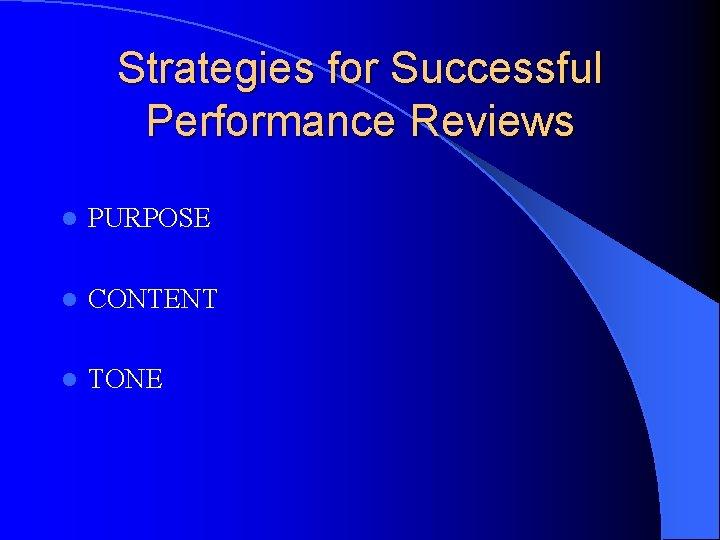Strategies for Successful Performance Reviews l PURPOSE l CONTENT l TONE