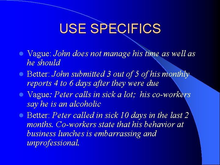 USE SPECIFICS Vague: John does not manage his time as well as he should
