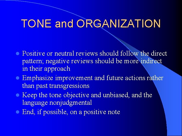 TONE and ORGANIZATION Positive or neutral reviews should follow the direct pattern; negative reviews