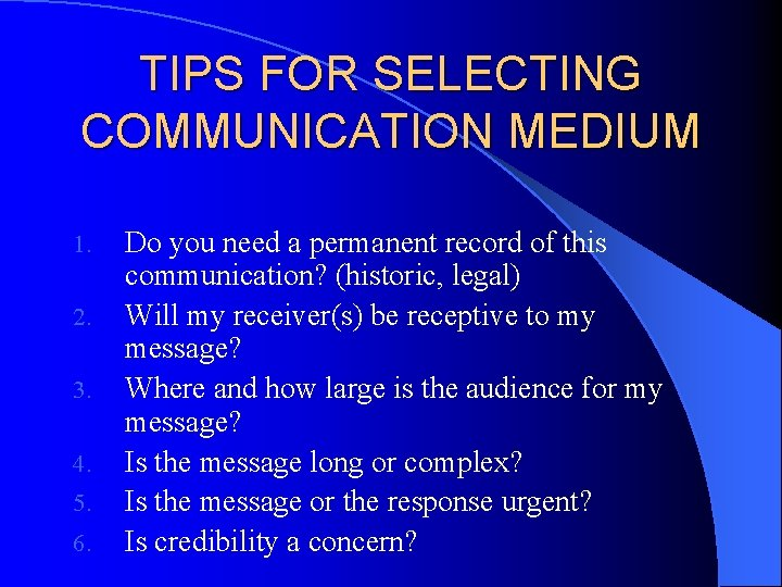 TIPS FOR SELECTING COMMUNICATION MEDIUM 1. 2. 3. 4. 5. 6. Do you need