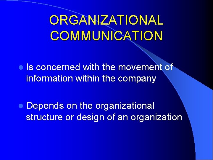ORGANIZATIONAL COMMUNICATION l Is concerned with the movement of information within the company l