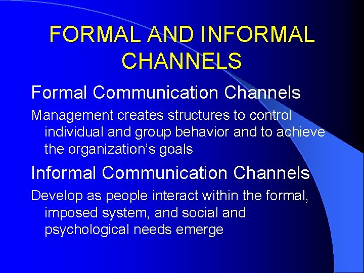 FORMAL AND INFORMAL CHANNELS Formal Communication Channels Management creates structures to control individual and