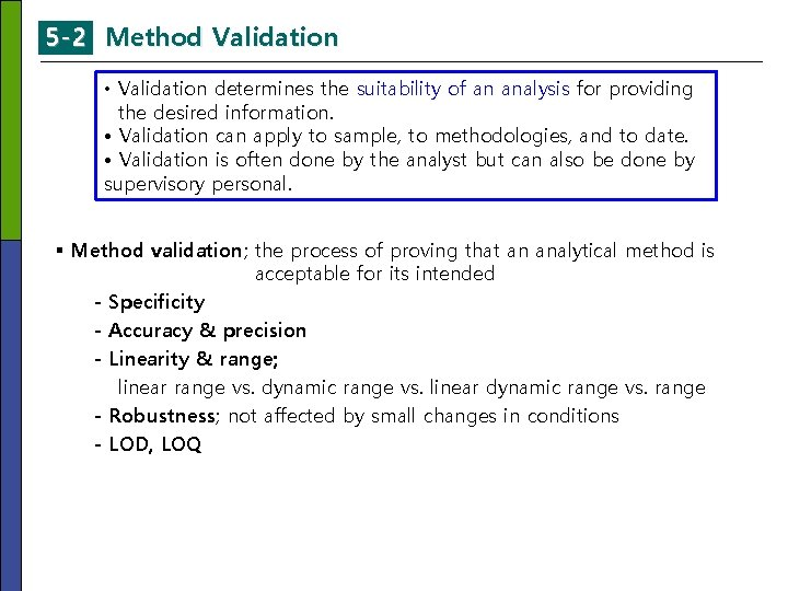 5 -2 Method Validation • Validation determines the suitability of an analysis for providing