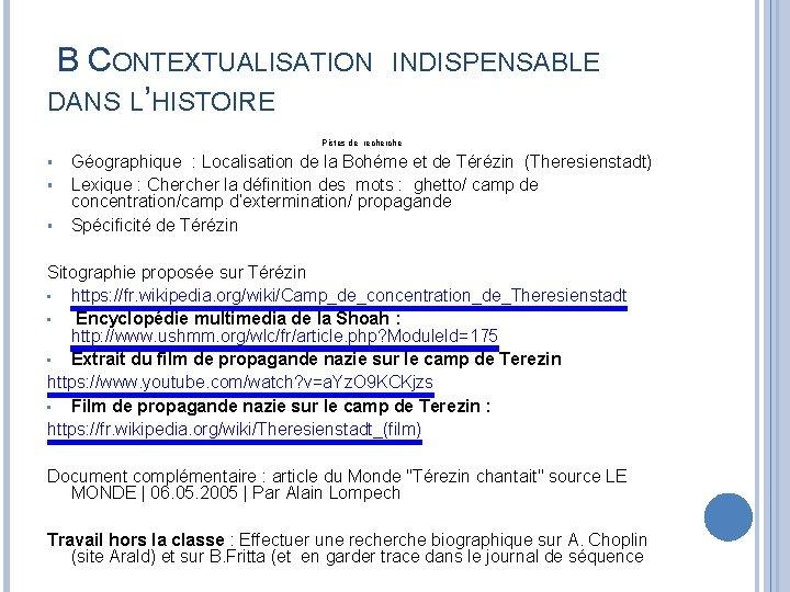 B CONTEXTUALISATION INDISPENSABLE DANS L'HISTOIRE Pistes de recherche § § § Géographique :