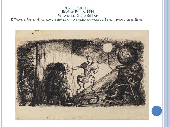 FILM ET RÉALITÉ DE BEDŘICH FRITTA, 1944 PEN AND INK, 31, 1 X 56,