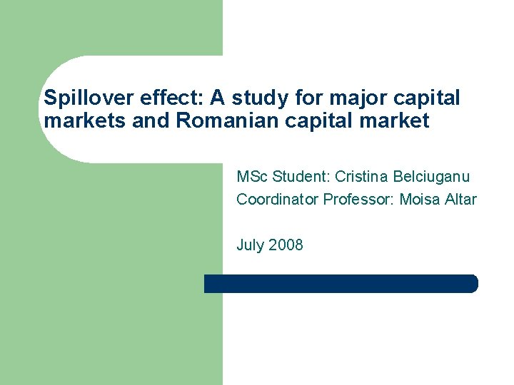 Spillover effect: A study for major capital markets and Romanian capital market MSc Student: