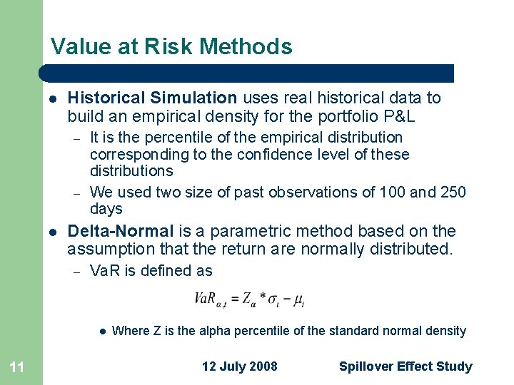 Value at Risk Methods l Historical Simulation uses real historical data to build an