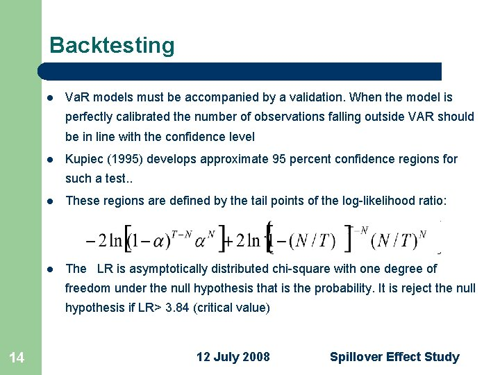 Backtesting l Va. R models must be accompanied by a validation. When the model