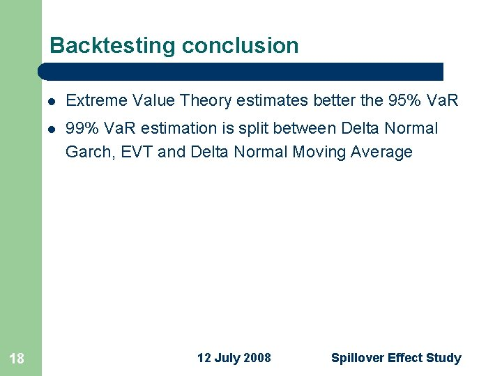 Backtesting conclusion 18 l Extreme Value Theory estimates better the 95% Va. R l