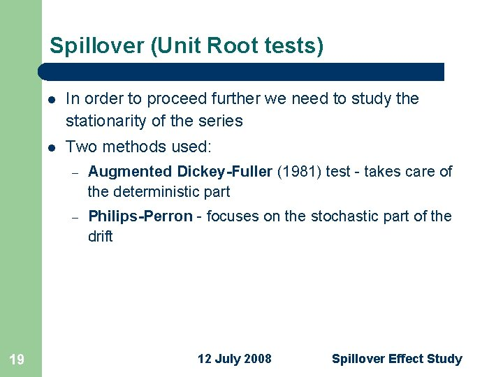 Spillover (Unit Root tests) 19 l In order to proceed further we need to