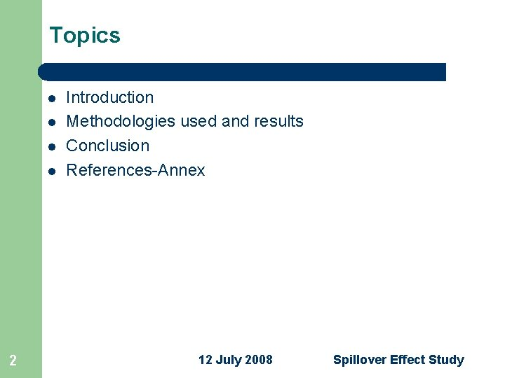 Topics l l 2 Introduction Methodologies used and results Conclusion References-Annex 12 July 2008