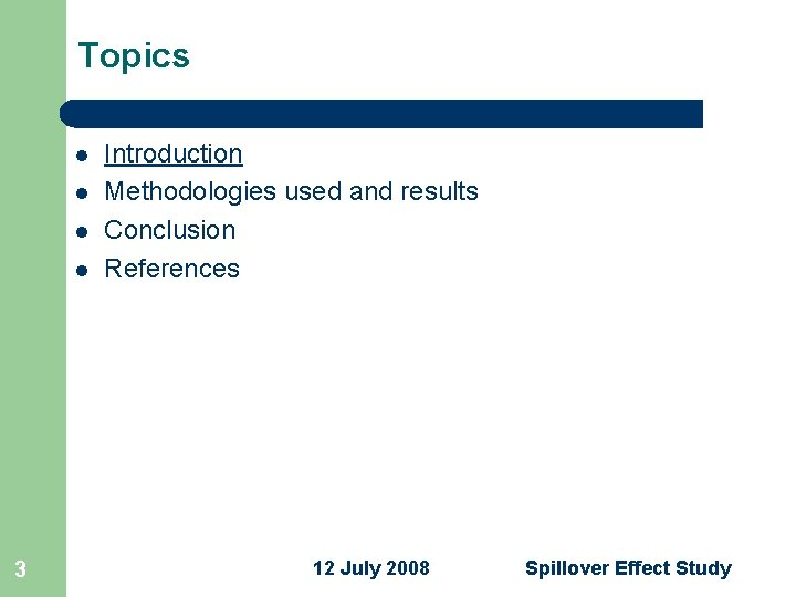 Topics l l 3 Introduction Methodologies used and results Conclusion References 12 July 2008