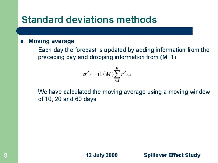 Standard deviations methods l Moving average – Each day the forecast is updated by