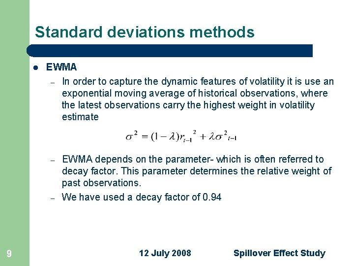 Standard deviations methods l EWMA – In order to capture the dynamic features of