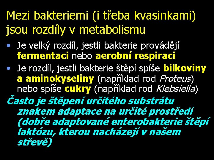 Mezi bakteriemi (i třeba kvasinkami) jsou rozdíly v metabolismu • Je velký rozdíl, jestli