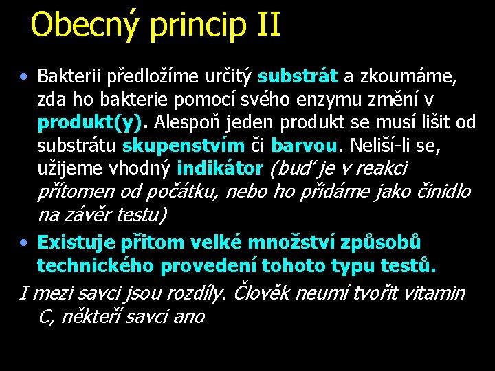 Obecný princip II • Bakterii předložíme určitý substrát a zkoumáme, zda ho bakterie pomocí