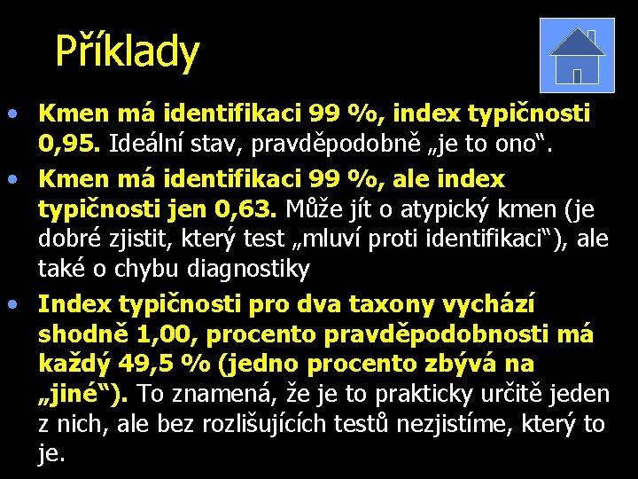 Příklady • Kmen má identifikaci 99 %, index typičnosti 0, 95. Ideální stav, pravděpodobně