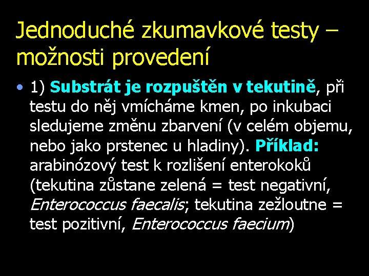 Jednoduché zkumavkové testy – možnosti provedení • 1) Substrát je rozpuštěn v tekutině, při