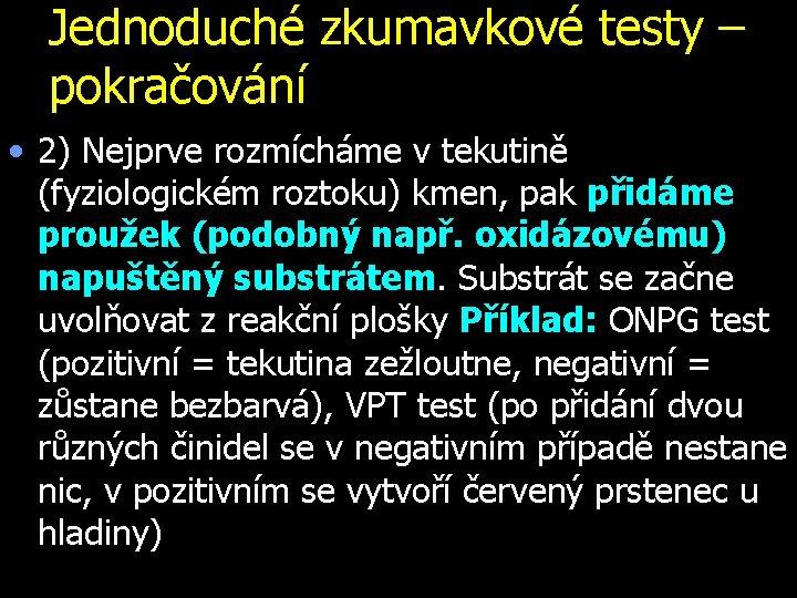 Jednoduché zkumavkové testy – pokračování • 2) Nejprve rozmícháme v tekutině (fyziologickém roztoku) kmen,