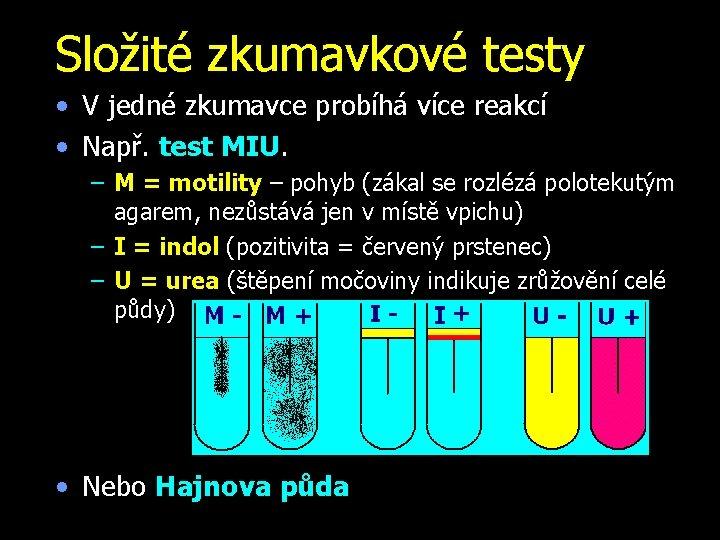 Složité zkumavkové testy • V jedné zkumavce probíhá více reakcí • Např. test MIU.