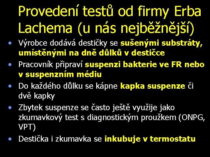 Provedení testů od firmy Erba Lachema (u nás nejběžnější) • Výrobce dodává destičky se