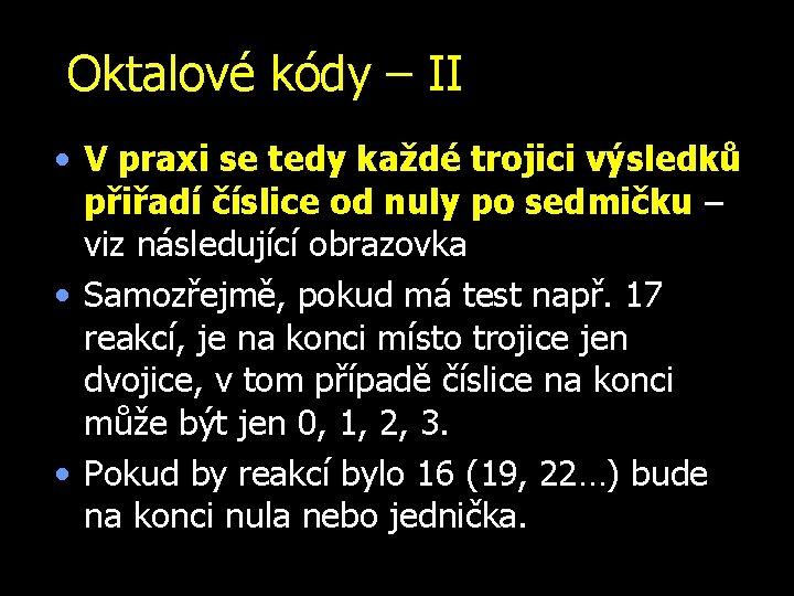 Oktalové kódy – II • V praxi se tedy každé trojici výsledků přiřadí číslice