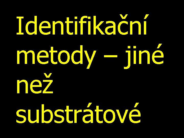 Identifikační metody – jiné než substrátové
