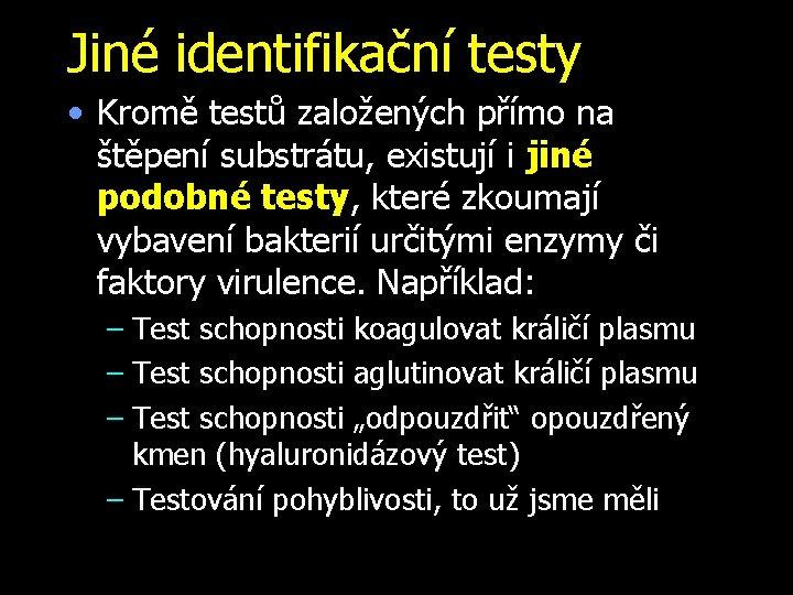 Jiné identifikační testy • Kromě testů založených přímo na štěpení substrátu, existují i jiné